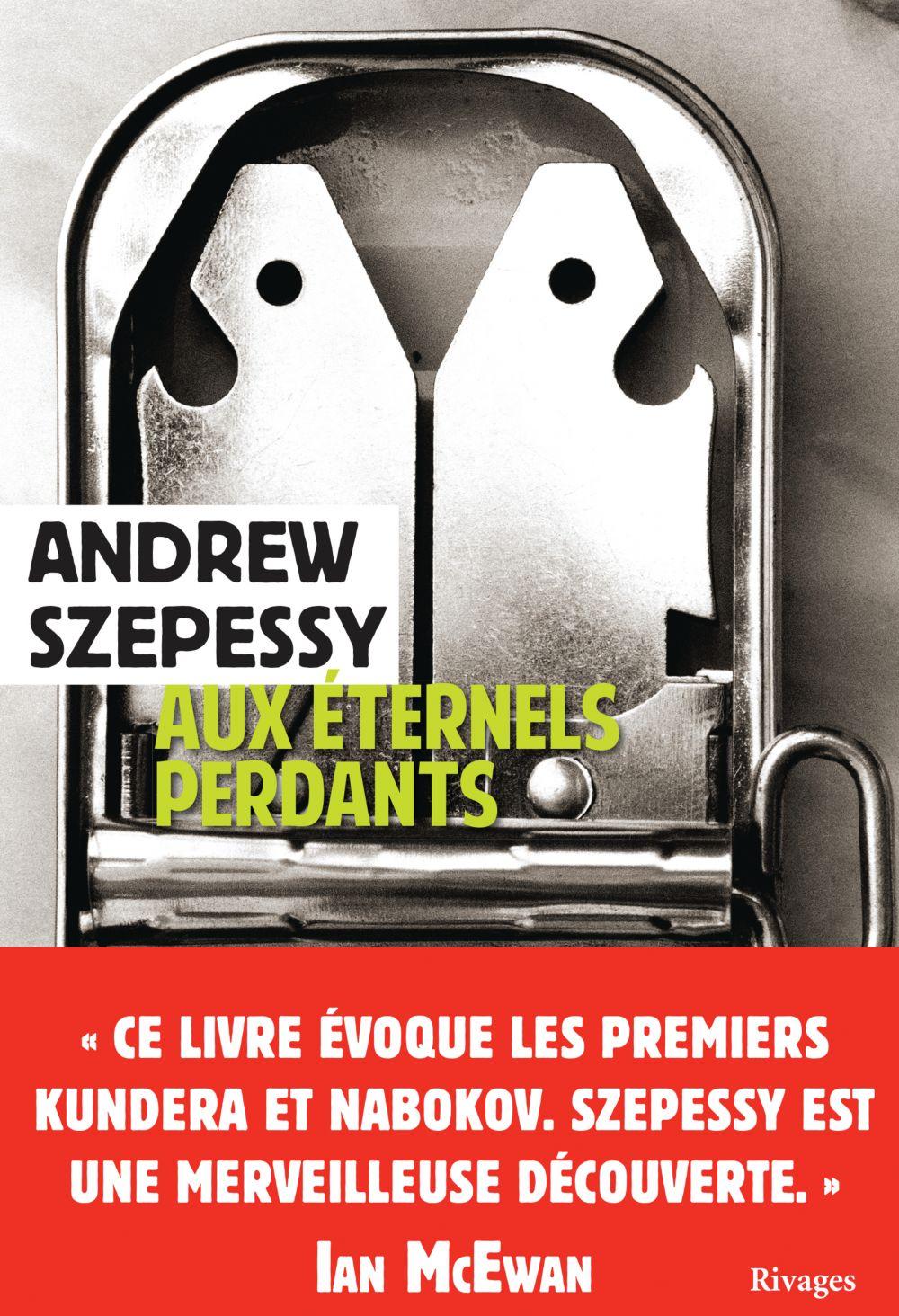 Aux éternels perdants   Szepessy, Andrew. Auteur