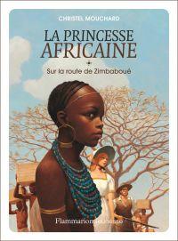 La princesse africaine (Tome 1) - Sur la route de Zimbaboué | Mouchard, Christel