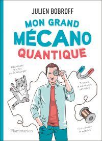 Mon grand mécano quantique | Bobroff, Julien. Auteur