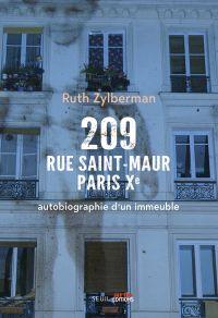209 rue Saint-Maur, Paris Xe. Autobiographie d'un immeuble | Zylberman, Ruth (1971-....). Auteur