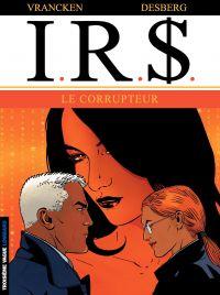 IRS. Volume 6, Le corrupteur