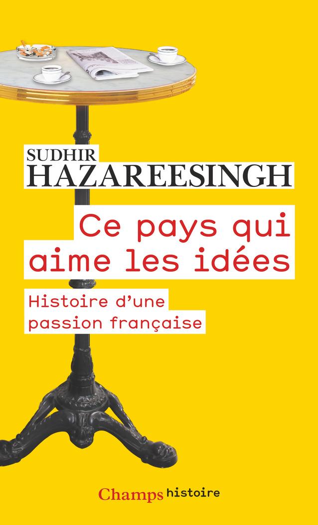 Ce pays qui aime les idées. Histoire d'une passion française | Hazareesingh, Sudhir