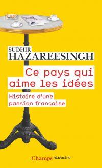 Ce pays qui aime les idées. Histoire d'une passion française | Hazareesingh, Sudhir. Auteur