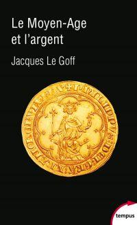 Le Moyen Age et l'argent | LE GOFF, Jacques. Auteur