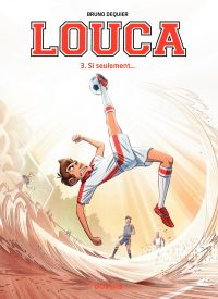 Louca - Tome 3 - Si seulement... | Dequier, Bruno