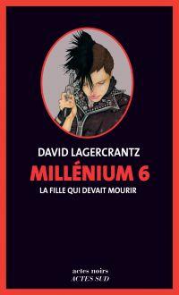 Millénium 6 - La fille qui devait mourir | Lagercrantz, David. Auteur