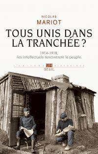 Tous unis dans la tranchée?. 1914-1918, les intellectuels rencontrent le peuple   Mariot, Nicolas