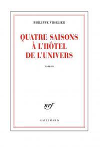 Quatre saisons à l'Hôtel de l'Univers | Videlier, Philippe. Auteur