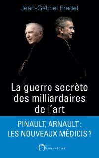 La guerre secrète des milliardaires de l'Art | Fredet, Jean-Gabriel. Auteur