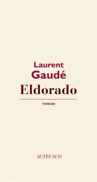 Eldorado | Gaudé, Laurent. Auteur