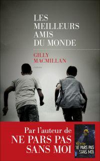 Les Meilleurs amis du monde | MACMILLAN, Gilly. Auteur