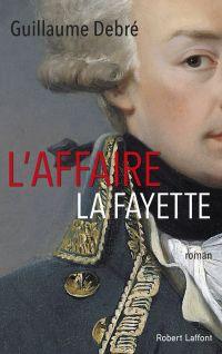 L'Affaire La Fayette | Debré, Guillaume. Auteur
