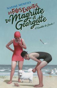Les Folles enquêtes de Magritte et Georgette : À Knokke-le-Zoute ! | Monfils, Nadine (1953-....). Auteur