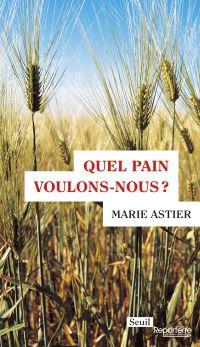 Quel pain voulons-nous? | Astier, Marie (1987-....). Auteur