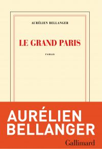 Le Grand Paris | Bellanger, Aurélien. Auteur