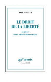 Le droit de la liberté. Esquisse d'une éthicité démocratique | Honneth, Axel (1949-....). Auteur
