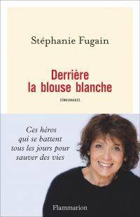 Derrière la blouse blanche | Fugain, Stéphanie. Auteur