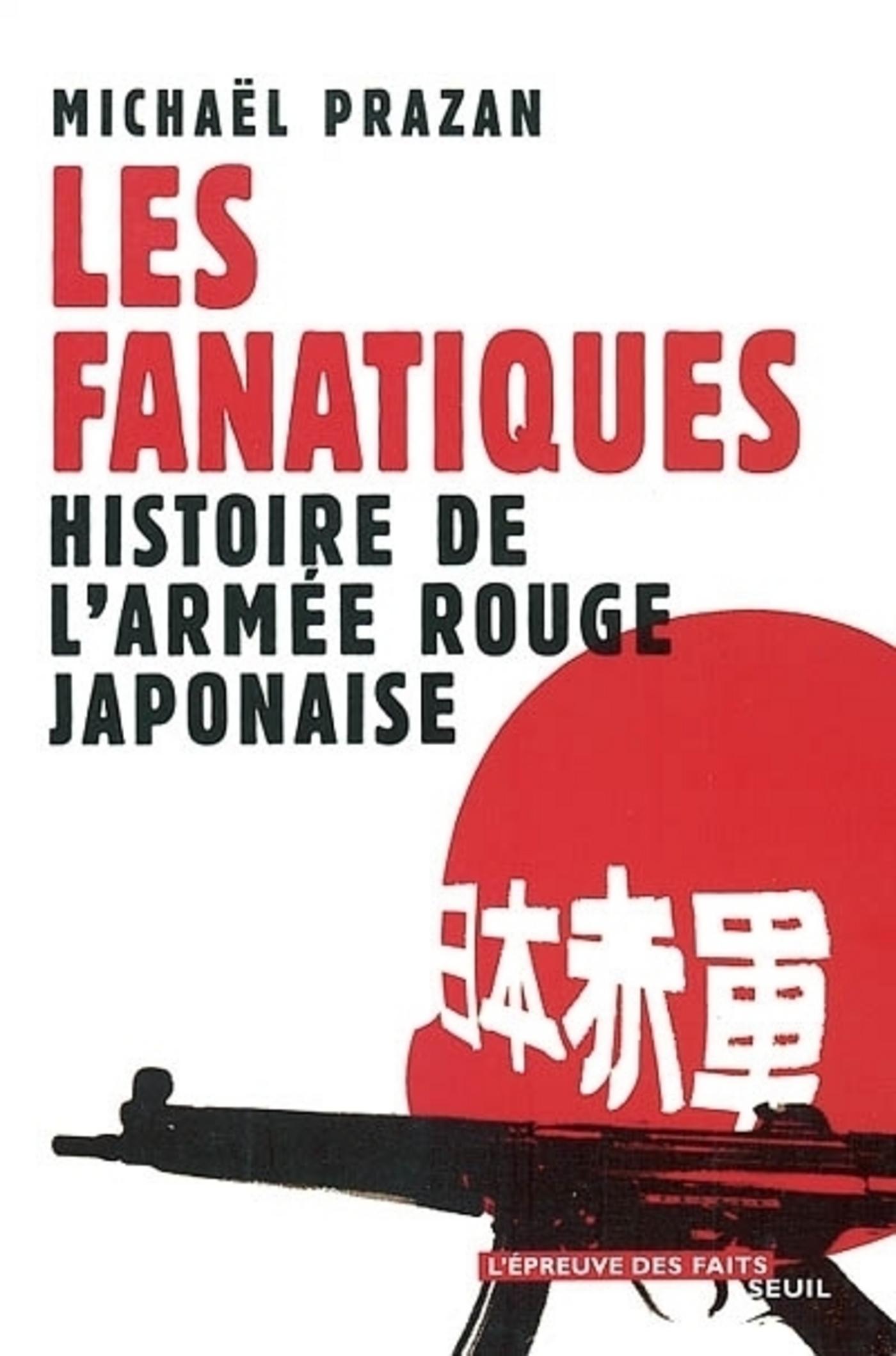 Les Fanatiques. Histoire de l'Armée rouge japonaise