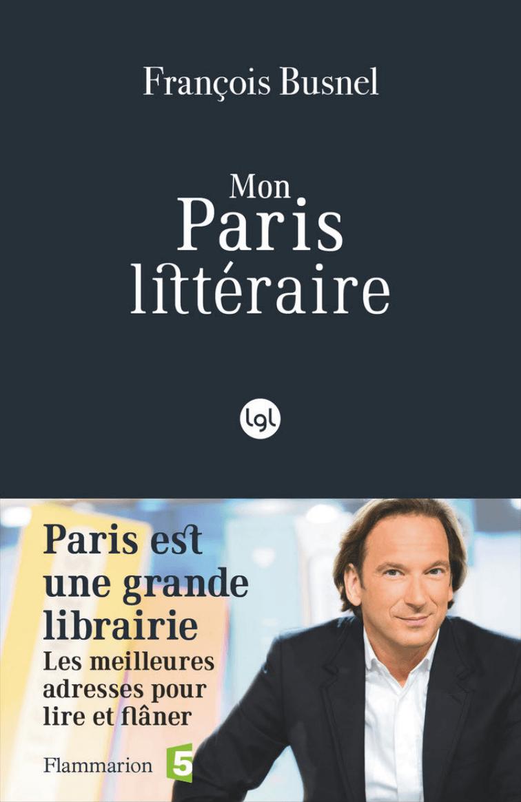 Mon Paris littéraire. Les meilleures adresses pour lire et flâner