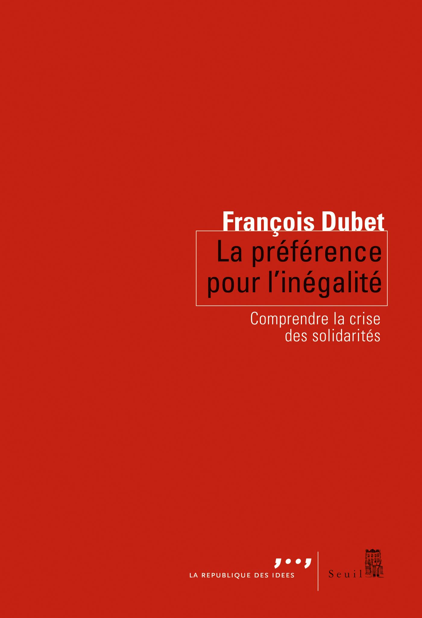 La Préférence pour l'inégalité. Comprendre la crise des solidarités | Dubet, François