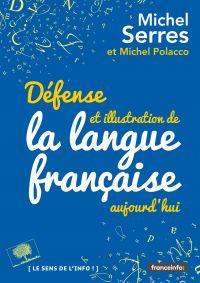 Défense et illustration de la langue française, aujourd'hui | Serres, Michel. Auteur