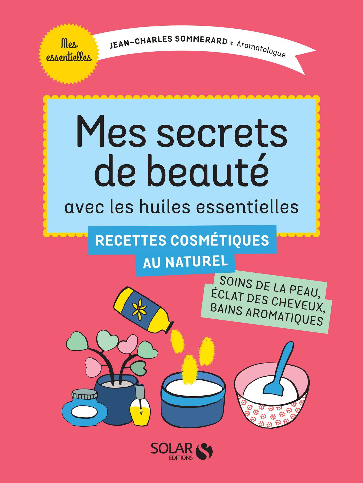 Mes secrets de beauté avec les huiles essentielles | SOMMERARD, Jean-Charles