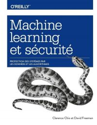 Machine Learning et sécurité - Protéger les systèmes avec des données et des algorithmes