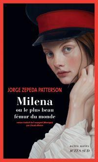 Milena ou le plus beau fémur du monde | Zepeda Patterson, Jorge (1952-....). Auteur
