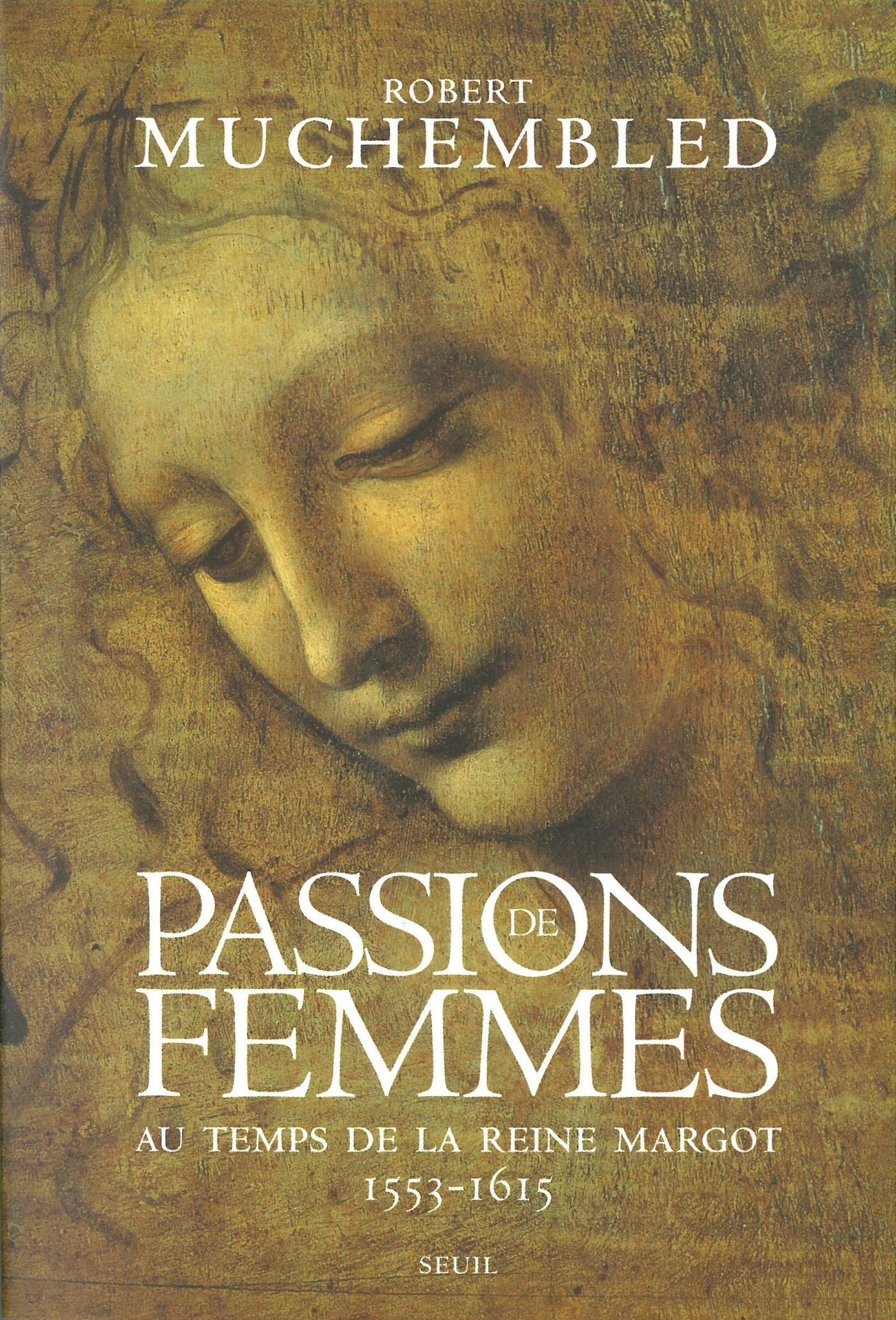 Passions de femmes au temps de la reine Margot (1553-1615)