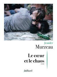 Le coeur et le chaos | Murzeau, Jennifer (1984-....). Auteur
