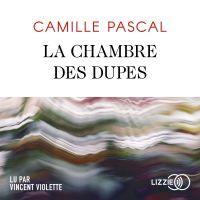 La Chambre des dupes | PASCAL, Camille. Auteur
