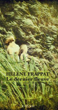 Le Dernier Fleuve | Frappat, Hélène. Auteur