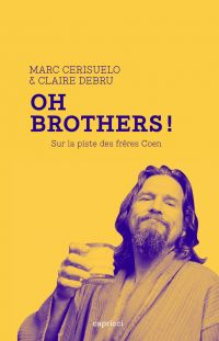 Oh Brothers ! Sur la piste des frères Coen | Cerisuelo, Marc (1960-....). Auteur