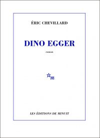 Dino Egger | Chevillard, Éric (1964-....). Auteur