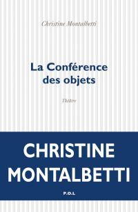 La Conférence des objets | Montalbetti, Christine (1965-....). Auteur