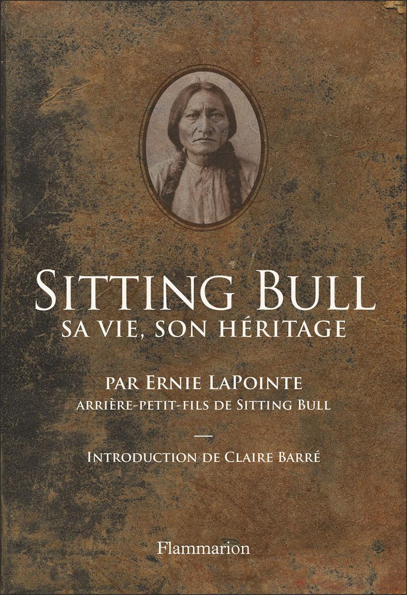 Sitting Bull. Sa vie, son héritage