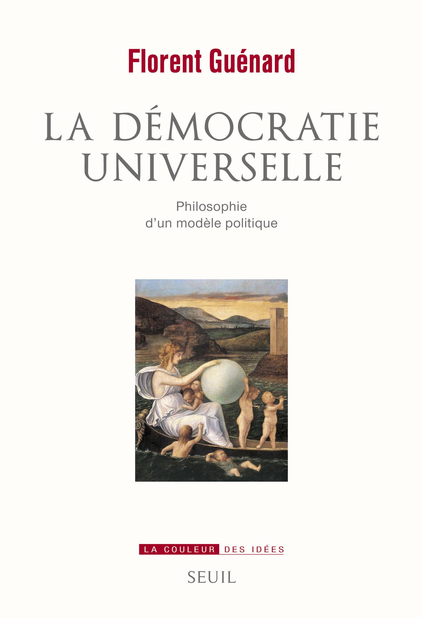La démocratie universelle. Philosophie d'un modèle politique | Guénard, Florent