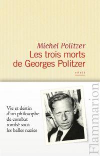 Les trois morts de Georges Politzer | Politzer, Michel (1933-....). Auteur