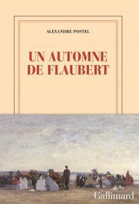Un automne de Flaubert | Postel, Alexandre. Auteur