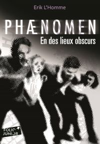 Phaenomen (Tome 3) - En des lieux obscurs | L'Homme, Erik. Auteur