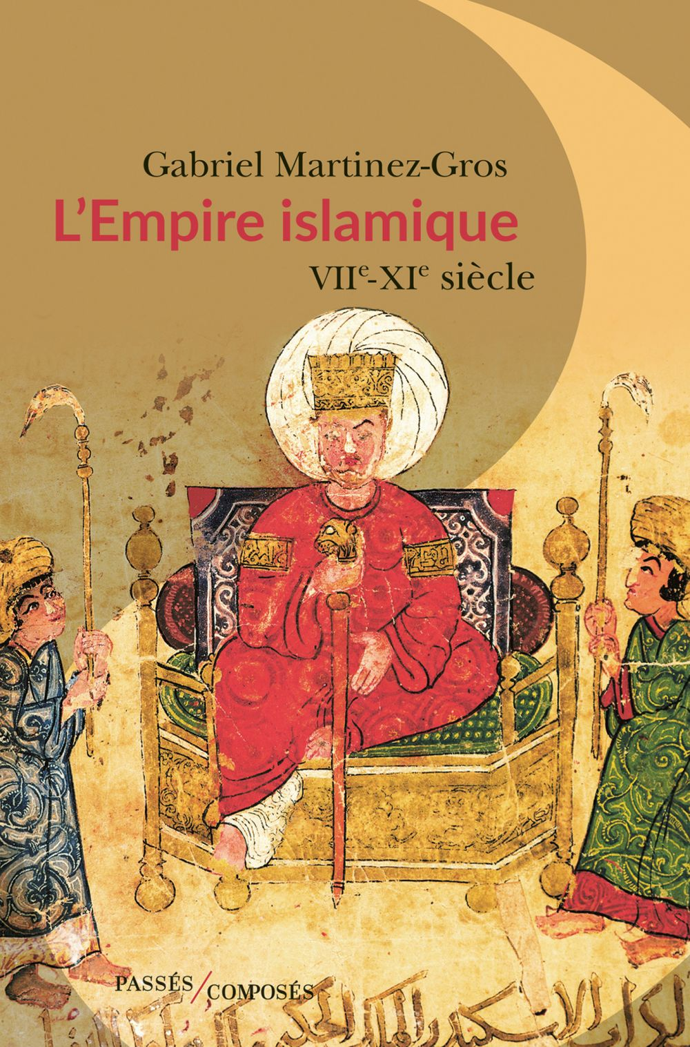 L'Empire islamique. VIIe-XIe siècles | Martinez-Gros, Gabriel (1950-....). Auteur