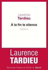 A la fin le silence | Tardieu, Laurence