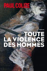 Toute la violence des hommes | Colize, Paul. Auteur