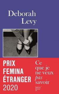 Ce que je ne veux pas savoir - Prix Femina Etranger 2020 | Levy, Deborah (1959-....). Auteur