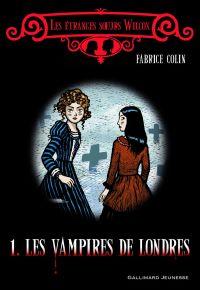 Les étranges soeurs Wilcox. Volume 1, Les vampires de Londres