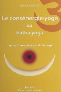 Le consénergie-yoga ou hath...