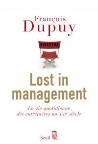 Lost in Management. La vie quotidienne des entreprises au XXIe siècle