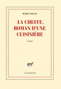 La Cheffe, roman d'une cuisinière | NDiaye, Marie. Auteur