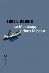 Le Mississippi dans la peau | Harris, Eddy L.. Auteur