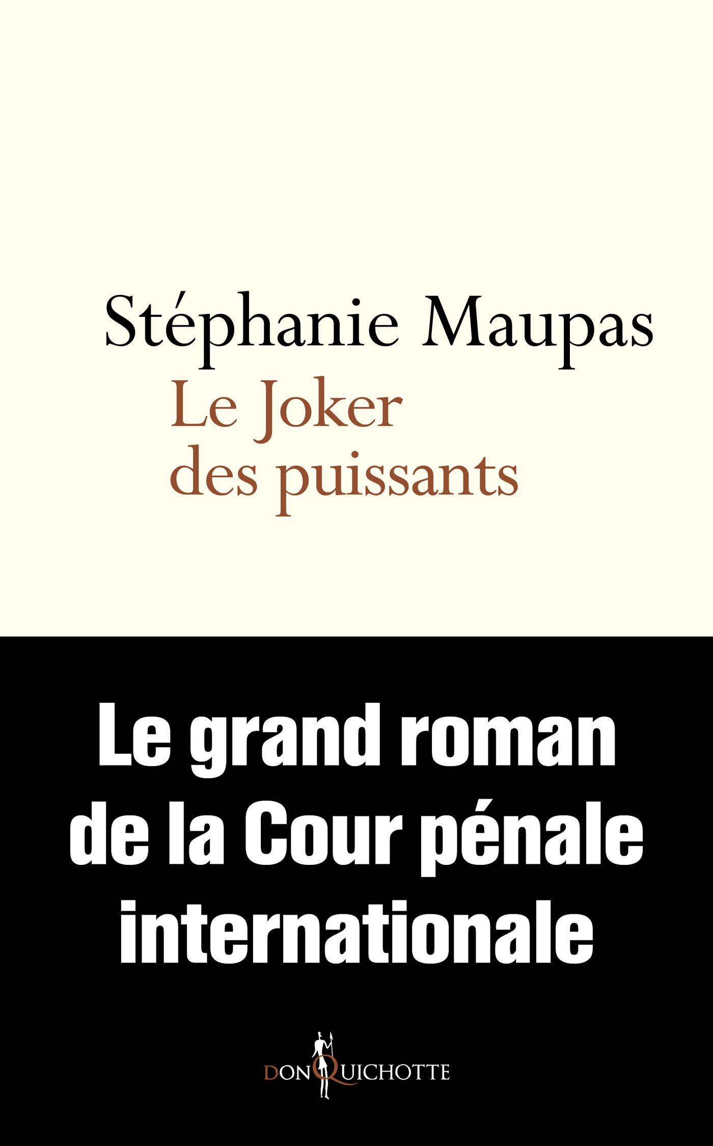 Le Joker des puissants. Le grand roman de la Cour pénale internationale | Maupas, Stéphanie
